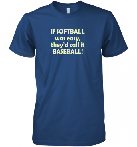 fv82 if softball was easy they39 d call it baseball funny premium guys tee 5 front royal