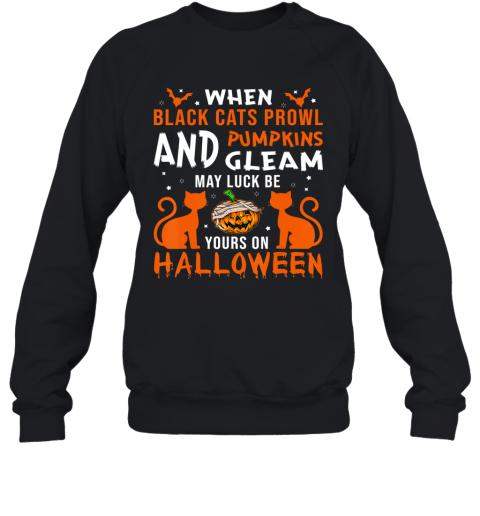When Black Cats Prowl And Pumpkins Gleam Halloween Sweatshirt