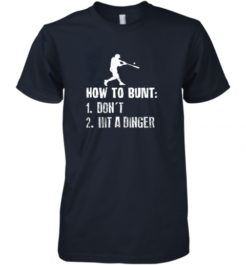 wvje how to bunt don39 t hit a dinger shirt funny baseball premium guys tee 5 front midnight navy
