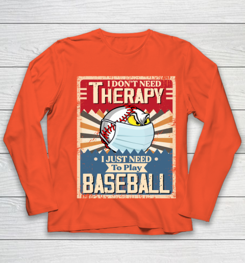 I Dont Need Therapy I Just Need To Play I Dont Need Therapy I Just Need To Play BASEBALL Youth Long Sleeve 3