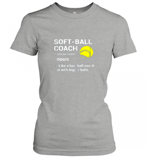 o0km soft ball coach like baseball bigger balls softball ladies t shirt 20 front ash