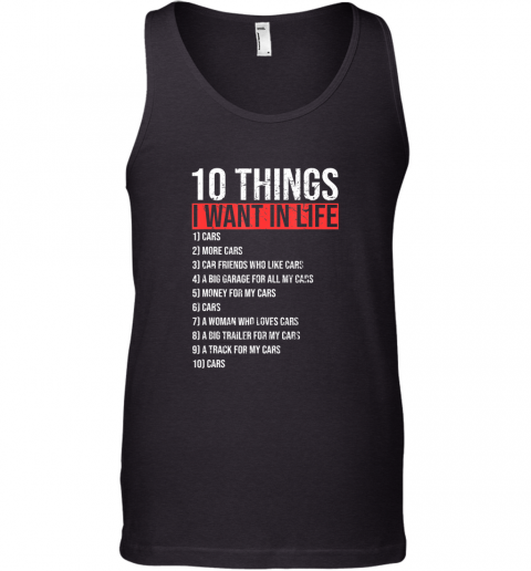 10 Things I Want In My Life More Cars Funny Classic Gift TShirt Tank Top