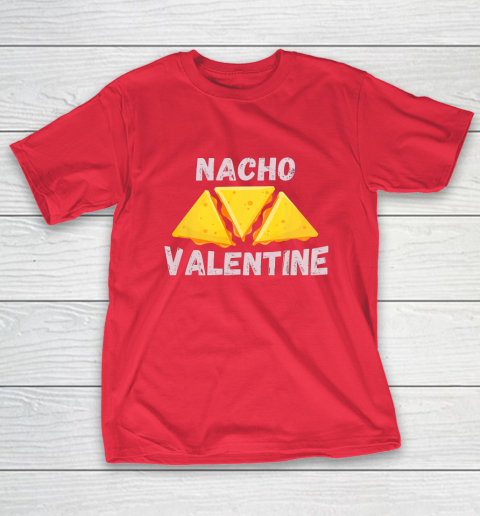 Nacho Valentine Funny Mexican Food Love Valentine s Day Gift T-Shirt 9