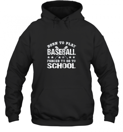 Born To Play Baseball Forced To Go To School Hoodie