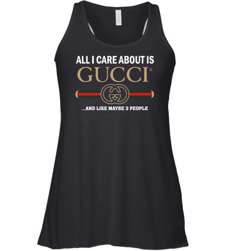 Gucci All I Care About Is Like Maybe 3 People Womens Racerback Tank Top