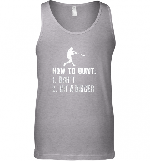 9ywc how to bunt don39 t hit a dinger shirt funny baseball unisex tank 17 front sport grey