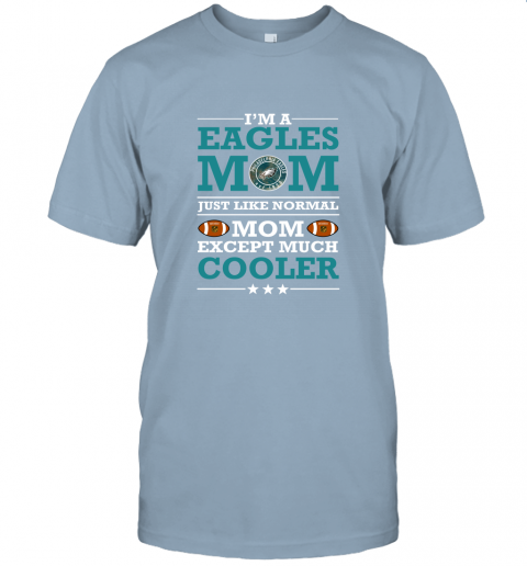 36pf i39 m a eagles mom just like normal mom except cooler nfl jersey t shirt 60 front light blue