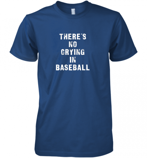 wyhg there39 s no crying in baseball funny premium guys tee 5 front royal