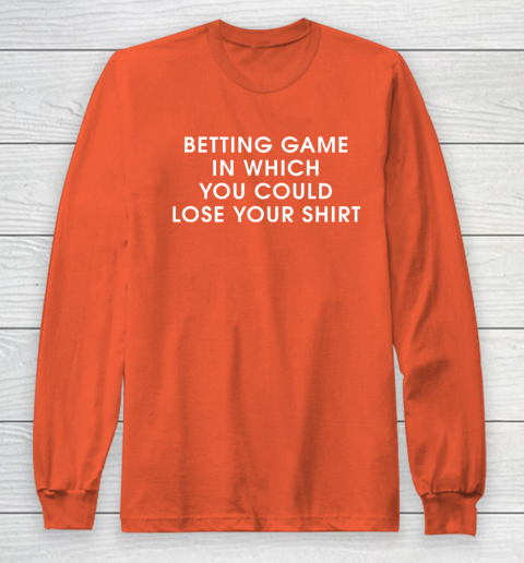 Betting game in which you could close your shirt Long Sleeve T-Shirt 3