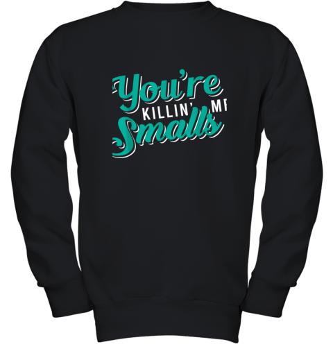 You're Killing Me Smalls Shirt Baseball Gift Youth Sweatshirt