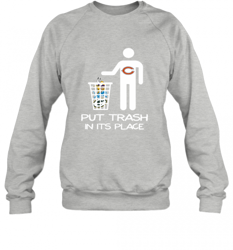 Chicago Bears Put Trash In Its Place Funny NFL Sweatshirt