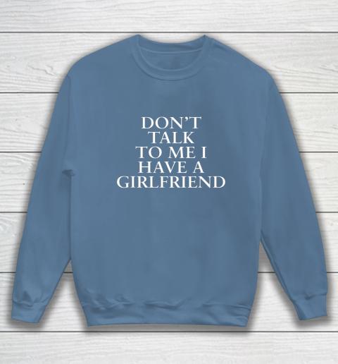 Don t Talk To Me I Have A Girlfriend Valentine Sweatshirt 6