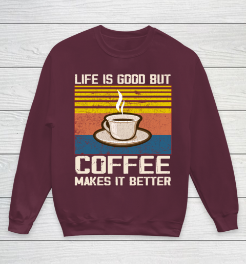Life is good but Coffee makes it better Youth Sweatshirt 4