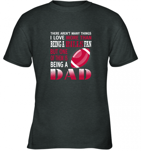 jzpz i love more than being a bills fan being a dad football youth t shirt 26 front dark heather