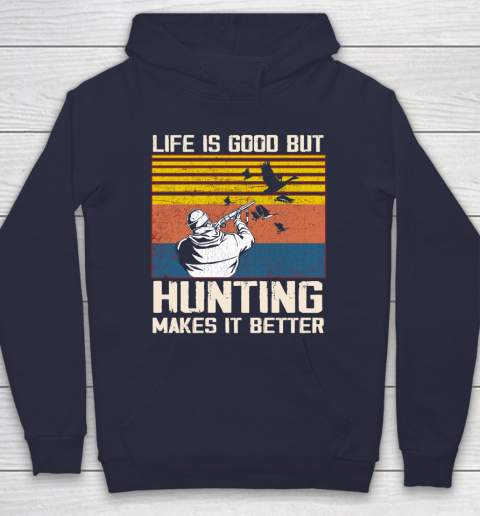 Life is good but hunting makes it better Hoodie 2