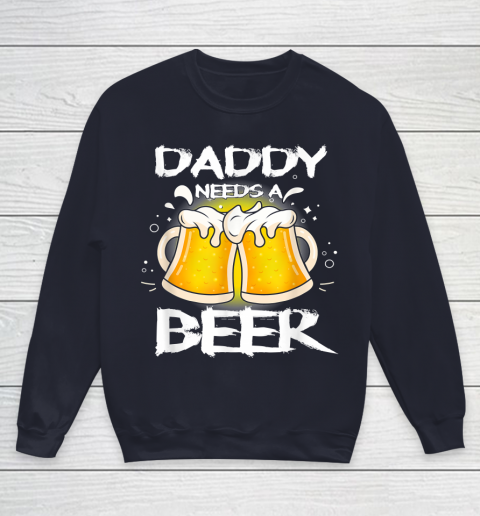 Beer Lover Funny Shirt Daddy Needs A Beer Father's Day Funny Drinking Youth Sweatshirt 2