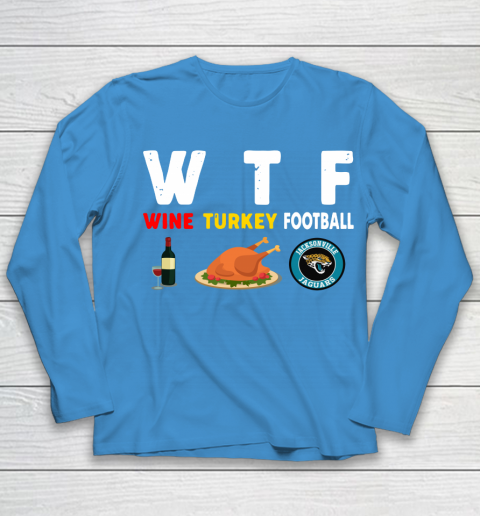 Jacksonville Jaguars Giving Day WTF Wine Turkey Football NFL Youth Long Sleeve 5