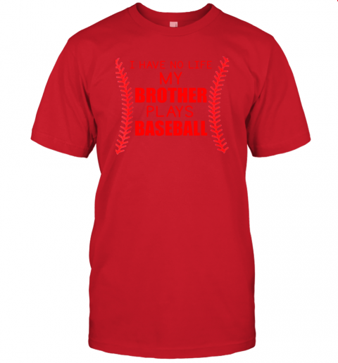 6mdf i have no life my brother plays baseball jersey t shirt 60 front red