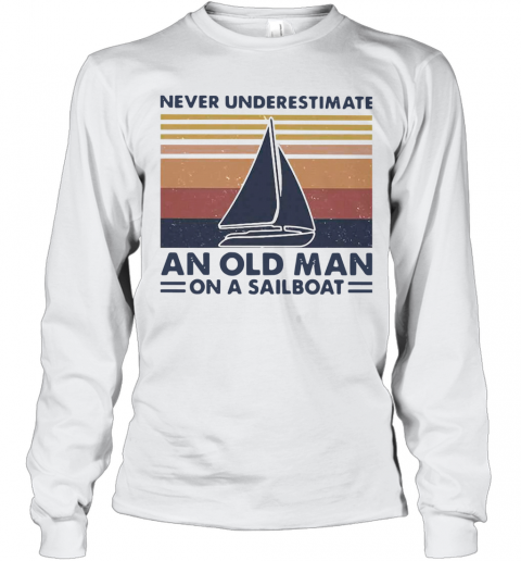 Never Underestimate An Old Man With On A Sailboat Vintage Long Sleeve T-Shirt