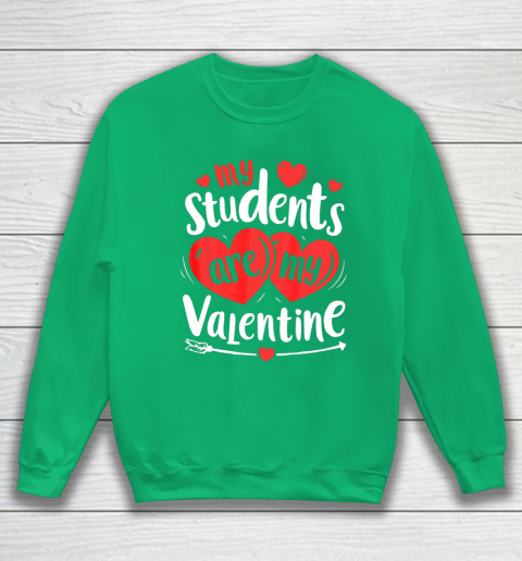 My Students Are My Valentine Funny Teachers Valentines Day Sweatshirt 5