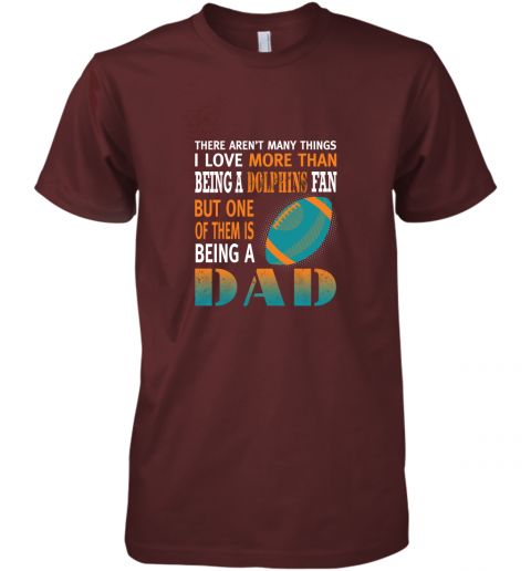 hkjf i love more than being a dolphins fan being a dad football premium guys tee 5 front maroon