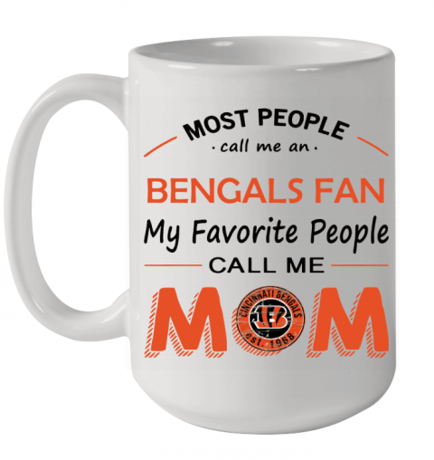 People Call Me CINCINNATI BENGALS Fan  Mom Ceramic Mug 15oz