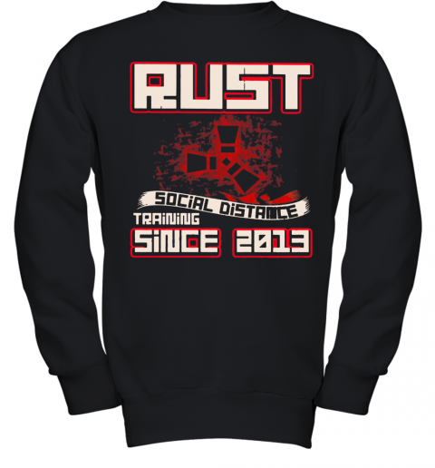 Rust Social Distance Training Since 2013 Youth Sweatshirt