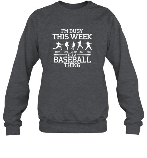 gvgj it39 s baseball thing player i39 m busy this week shirt sweatshirt 35 front dark heather